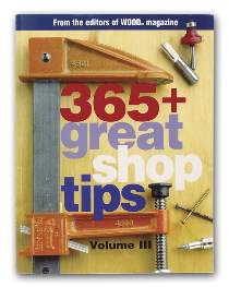 365+ Great Shop Tips from WOOD Magazine